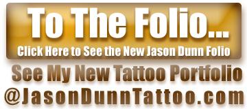 See the new Jason Dunn Tattoo Portfolio @ JasonDunnTattoo.com